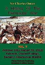 A History of the Peninsular War, Volume V: October 1811-August 31, 1812: Valencia, Ciudad Rodrigo, Badajoz, Salamanca, Madrid [Illustrated Edition]