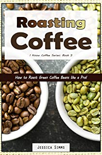 Roasting Coffee: How to Roast Green Coffee Beans like a Pro (I Know Coffee Book 3) (English Edition)