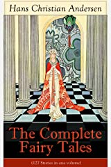 The Complete Fairy Tales of Hans Christian Andersen (127 Stories in one volume): From the most beloved writer of children's stories and fairy tales, including ... Emperor's New Clothes, Thumbelina and more Kindle Edition