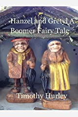 Hanzel and Gretyl: A Boomer Fairy Tale Kindle Edition