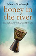 Honey in the River: Shadow, Sex and West African Spirituality