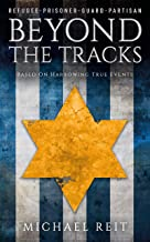 Beyond the Tracks: A WW2 Novel Based on Harrowing True Events