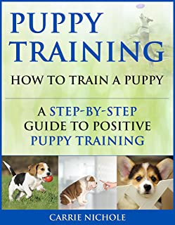 Puppy Training: How To Train a Puppy: A  Step-by-Step Guide to Positive Puppy Training (Dog training,Puppy training, Puppy...