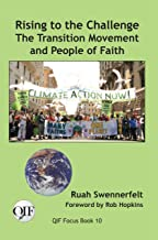 Rising to the Challenge: The Transition Movement and People of Faith (Text version) (QIF Focus Books Book 10) (English Edition)