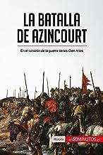 La batalla de Azincourt: En el corazón de la guerra de los Cien Años (Historia) (Spanish Edition)