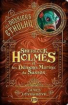 Sherlock Holmes et les démons marins du Sussex: Les Dossiers Cthulhu, T3 (French Edition)