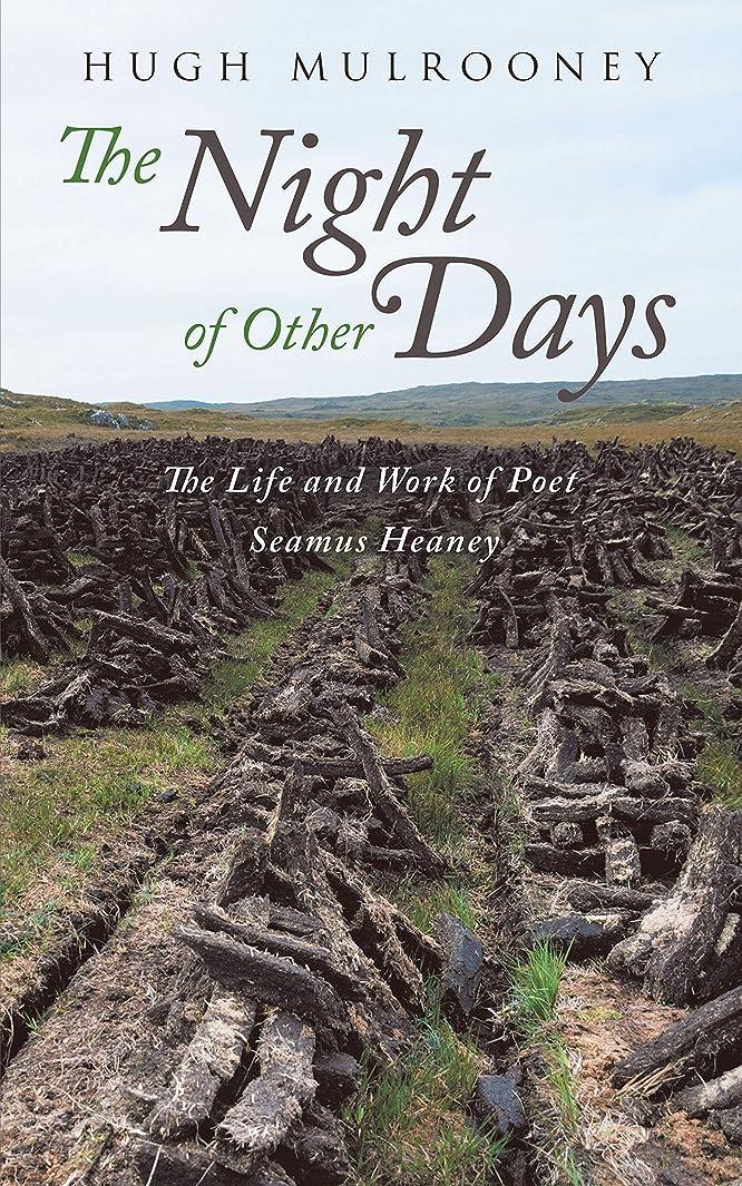 尊敬するプログラム港The Night of Other Days: The Life and Work of Poet Seamus Heaney (English Edition)