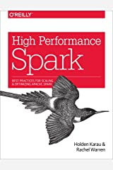 High Performance Spark: Best Practices for Scaling and Optimizing Apache Spark Kindle Edition