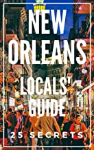 New Orleans 25 Secrets - The Locals Travel Guide For Your Trip to New Orleans (Louisiana) 2019