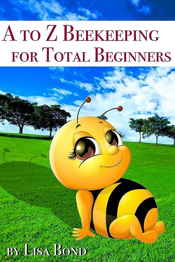 ぼかし気づく続編A to Z Beekeeping for Total Beginners (English Edition)