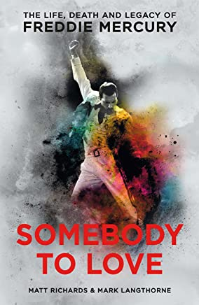 Somebody to Love: The Life, Death and Legacy of Freddie Mercury (English Edition)