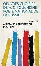 Oeuvres choisies de A. S. Pouchkine: poète national de la Russie Volume 1-2 (French Edition)