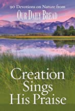 Creation Sings His Praise: 90 Devotions on Nature from Our Daily Bread