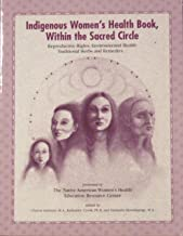 Indigenous Women's Health Book, within the Sacred Circle: Reproductive Rights, Environmental Health, Traditional Herbs and Remedies