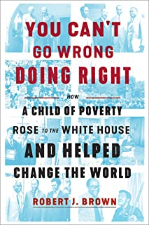 You Can't Go Wrong Doing Right: How a Child of Poverty Rose to the White House and Helped Change the World