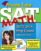 Private Tutor - SAT Math 2013-2014 Prep Course (Your Complete Sat Prep Course)