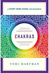 Chakras: Using the Chakras for Emotional, Physical, and Spiritual Well-Being (A Start Here Guide) (A Start Here Guide for Beginners) Kindle Edition