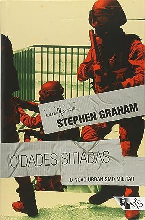 Cidades Sitiadas. O Novo Urbanismo Militar - Coleção Estado de Sítio