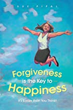 Forgiveness Is the Key to Happiness: It'S Easier Than You Think!