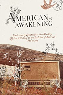 American Awakening: Evolutionary Spirituality, Non-Duality, and Free Thinking in the Tradition of American Philosophy (Eng...