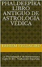 Phaldeepīkā Libro Antiguo De Astrología Védica: La 'Phaladeeplka' de Mantreswara (siglo XII dC) . Traducción Española. (Spanish Edition)