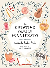 The Creative Family Manifesto: Encouraging Imagination and Nurturing Family Connections