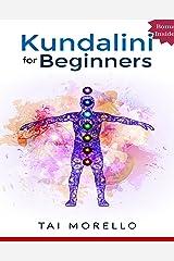 Kundalini: Kundalini for Beginners: The Ultimate Guide to Awaken Your Kundalini, Heal Yourself and Radiate Energy (kundalini yoga, kundalini awakening, ... for beginners, spiritual awakening) Kindle Edition