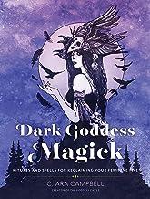 Dark Goddess Magick: Rituals and Spells for Reclaiming Your Feminine Fire