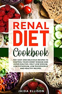Renal Diet Cookbook: 150+ Easy and Delicious Recipes to Control Your Kidney Disease and Avoid Dialysis. Only Low Sodium, L...