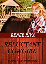 Reluctant Cowgirl: A Christian romance (Taming the Cowboy's Heart Book 1)