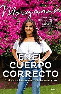 En el cuerpo correcto: El primer testimonio de una mujer trans en México / Insid e the Body I Was Meant to Have (Spanish Edition)