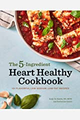 5-Ingredient Heart Healthy Cookbook: 101 Flavorful Low-Sodium, Low-Fat Recipes Kindle Edition