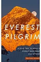 Everest Pilgrim: A Solo Trek to Nepal's Everest Base Camp and Beyond Kindle Edition