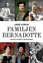 Familjen Bernadotte : makten, myterna, människorna