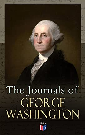 The Journals of George Washington: Journey Over the Mountains in the Northern Virginia While Surveying for Lord Thomas Fairfax & First Military Assignment ... to the French Commander (English Edition)