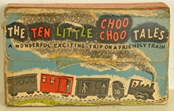 The Ten Little Choo Choo Tales: A Wonderful Exciting Trip on a Friendly Train