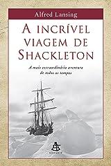 A incrível viagem de Shackleton: A mais extraordinária aventura de todos os tempos (Portuguese Edition) Kindle Edition