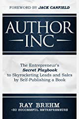 Author Inc: The Entrepreneur's Secret Playbook to Skyrocketing Leads and Sales by Self-publishing a Book Kindle Edition
