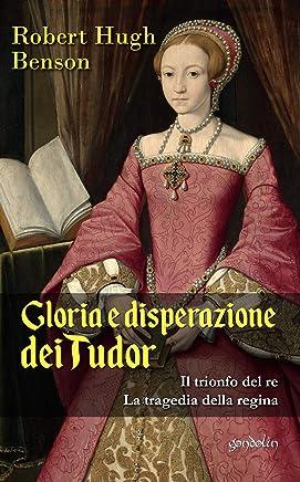 Gloria e disperazione dei Tudor: Il trionfo del re - La tragedia della regina