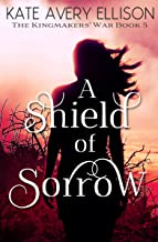 A Shield of Sorrow (The Kingmakers' War Book 5)