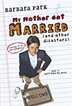 My Mother Got Married and Other Disasters (Barbara Park Reissues)