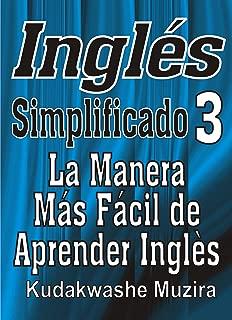 Inglés Simplificado 3 (La Manera Más Fácil de Aprender Inglés) (Spanish Edition)