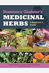 Rosemary Gladstar's Medicinal Herbs: A Beginner's Guide: 33 Healing Herbs to Know, Grow, and Use Kindle Edition