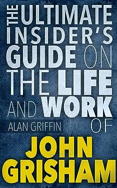 John Grisham :The Insider's Guide On The Life And Work of John Grisham (John Grisham,John Grisham books,John Grisham ebooks,John Grisham the firm,John Grisham 2014,John Grisham, John Grisham row)