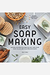Easy Soap Making: Natural Recipes for Creative Melt-and-Pour, Hand-Milled, and Cold-Process Soaps Kindle Edition