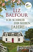 Ich schreib dir sieben Jahre: Roman (German Edition)