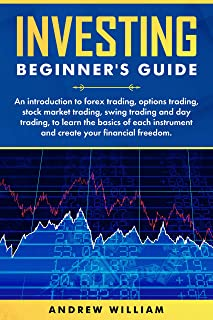Investing beginner's guide: An introduction to forex trading options trading stock market trading swing trading and day trading to learn the basics of ... and create your financial freedom
