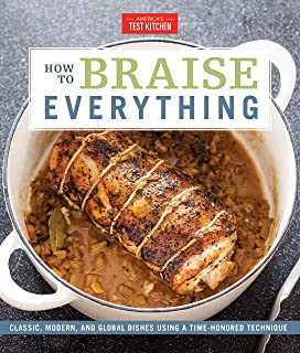 How to Braise Everything: Classic, Modern, and Global Dishes Using a Time-Honored Technique