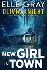 New Girl in Town (Olivia Knight FBI Mystery Thriller Book 1) Kindle Edition