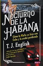 Nocturno de La Habana: Como la mafia se hizo con Cuba y la acabó perdiendo (Spanish Edition)